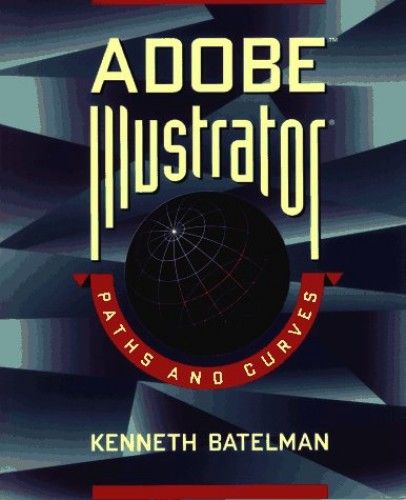 Adobe Illustrator Curves and Paths By Kenneth Batelman