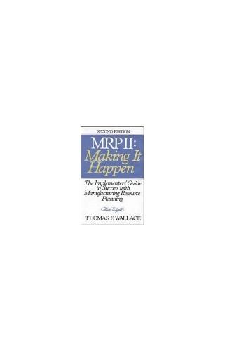 MRPII - Making it Happen By Thomas F. Wallace