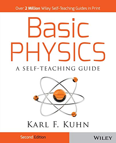 Basic Physics: A Self-Teaching Guide (Wiley Self–Teaching Guides) By Karl F. Kuhn