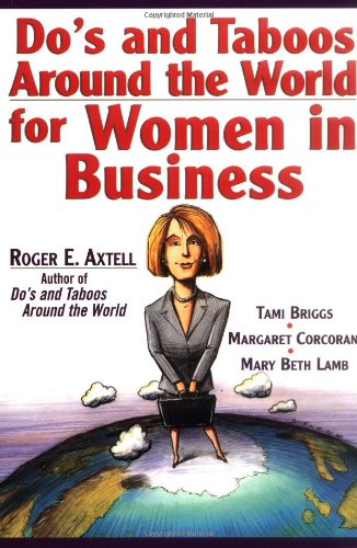 Do's and Taboos Around the World for Women in Business By Roger E. Axtell