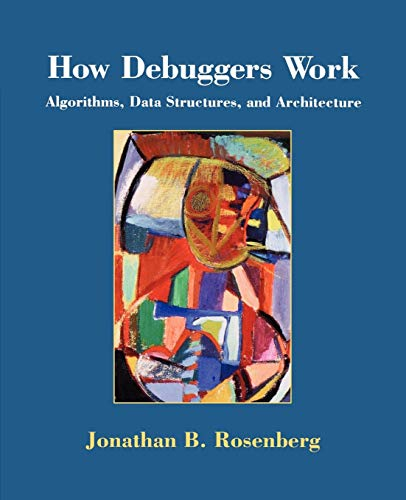 How Debuggers Work By Jonathan B. Rosenberg