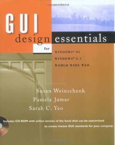 GUI Design Essentials for Windows NT/95, Internet/Intranets, UNIX, Macintosh By Susan Weinschenk
