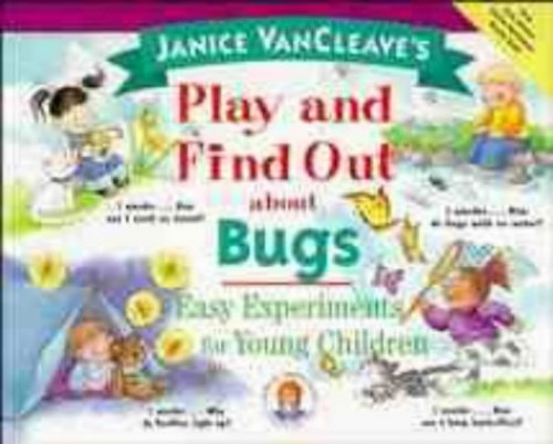 Janice VanCleave's Play and Find Out About Bugs By Janice VanCleave