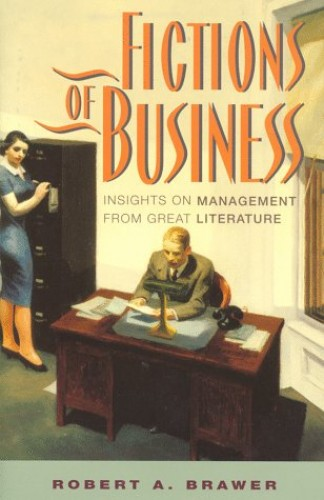 The Fictions of Business By Robert A. Brawer