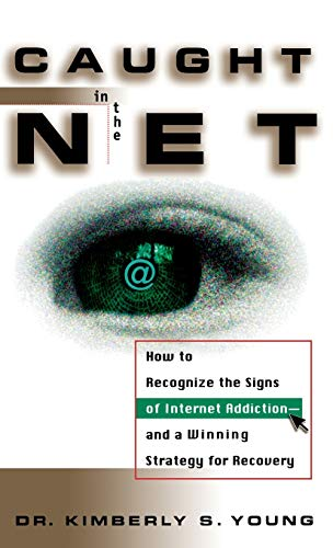 Caught in Net: How to Recognize the Signs of Internet Addiction - A Sure-fire Strategy for Recovery By Kimberly S. Young