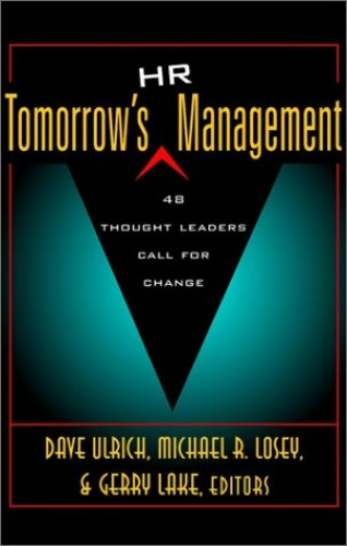 Tomorrow's HR Management: 48 Thought Leaders Call for Change by David Ulrich