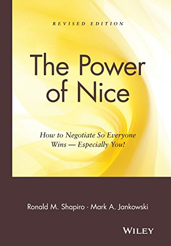 The Power of Nice: How to Negotiate So Everyone Wins, Especially You by Ronald M. Shapiro