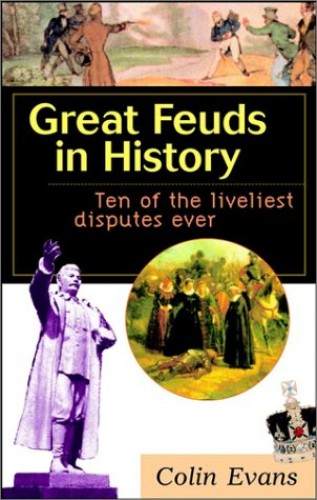 Great Feuds in History By Colin Evans
