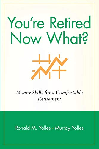 You're Retired Now What? By Ronald M. Yolles