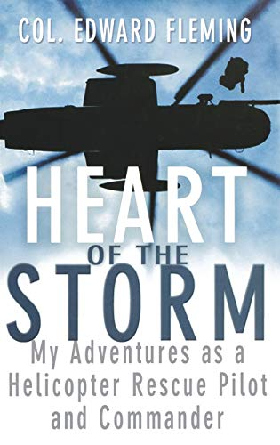 Heart of the Storm: My Adventures as a Helicopter Rescue Pilot and Commander By Edward L. Fleming