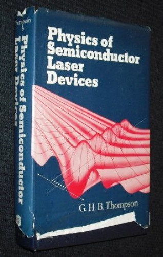 Physics of Semiconductor Laser Devices By G.H.B. Thompson