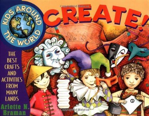 Kids Around the World Create! By Arlette N. Braman