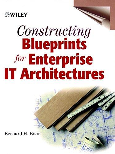 Constructing Blueprints for Enterprise IT Architectures By Bernard H. Boar