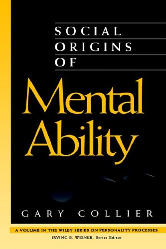 Social Origins of Mental Ability By Gary Collier