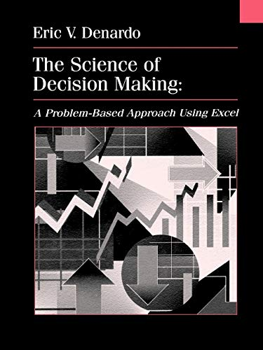 The Science of Decision Making By Eric V. Denardo