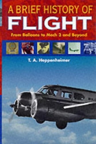 A Brief History of Flight By T.A. Heppenheimer
