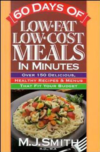 60 Days of Low-fat, Low-cost Meals in Minutes By M. J. Smith