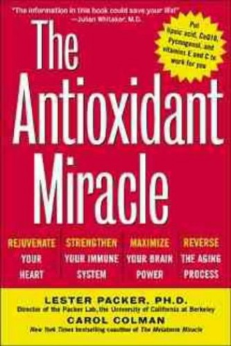 The Antioxidant Miracle By Lester Packer