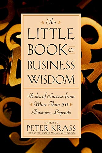The Little Book of Business Wisdom By Edited by Peter Krass