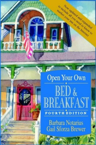 Open Your Own Bed and Breakfast By Barbara Notarius