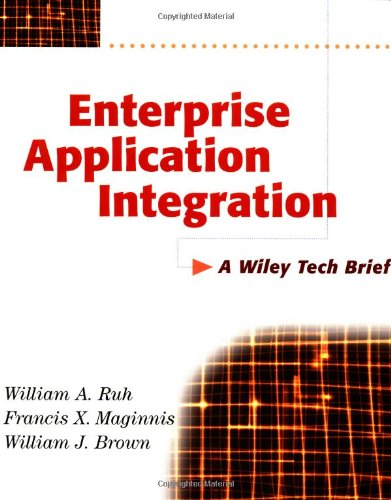 Enterprise Application Integration at Work By William R. Ruth