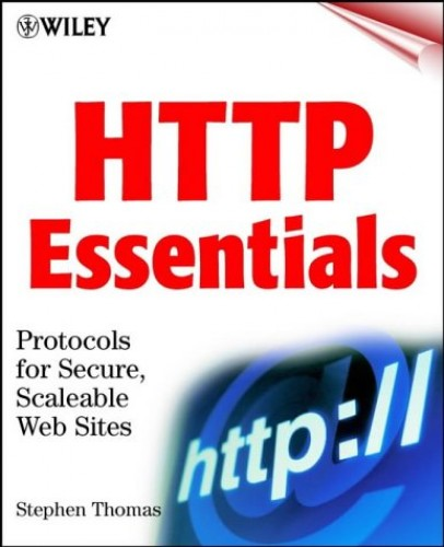 HTTP Essentials: Protocols for Secure, Scaleable Web Sites By Stephen Thomas