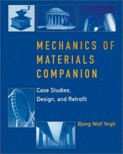 Mechanics of Materials Companion: Case Studies, Design and Retrofit By Bjong Yeigh
