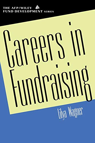 Careers in Fundraising (AFP/Wiley Fund Development Series) By Lilya Wagner