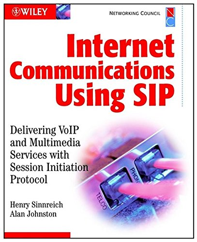 Internet Communications Using SIP: Delivering VOIP and Multimedia Services with Session Initiation Protocol (Networking Council) By Henry Sinnreich