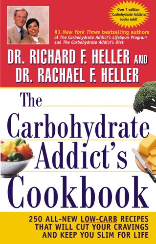 The Carbohydrate Addict's Cookbook: 250 All-New Lo w-Carb Recipes That Will Cut Your Cravings and Kee p You Slim for Life By Heller