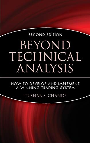 Beyond Technical Analysis: How to Develop and Implement a Winning Trading System by Tushar S. Chande