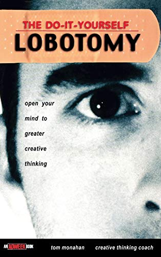 The Do-It-Yourself Lobotomy By Tom Monahan