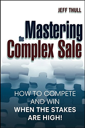 Mastering the Complex Sale: How to Compete and Win When the Stakes are High! by Jeff Thull