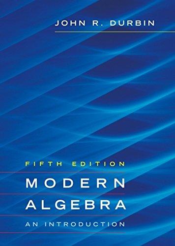 Modern Algebra: An Introduction By John R. Durbin