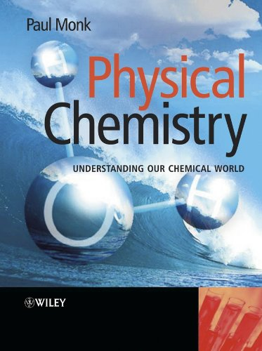 Physical Chemistry: Understanding our Chemical World By Paul M. S. Monk