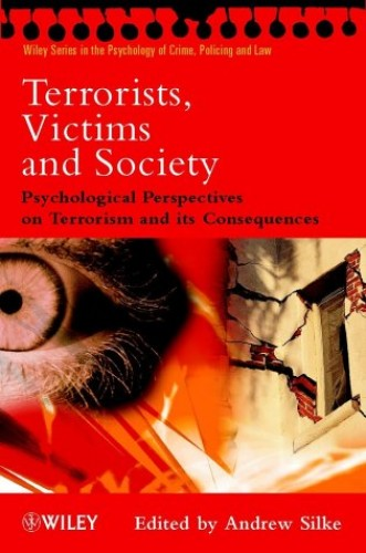 Terrorists, Victims and Society By Edited by Andrew Silke