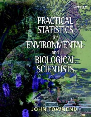 Practical Statistics for Environmental and Biological Scientists By John Townend