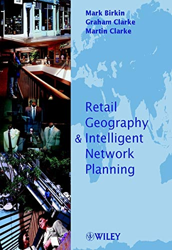 Retail Geography and Intelligent Network Planning By Mark Birkin