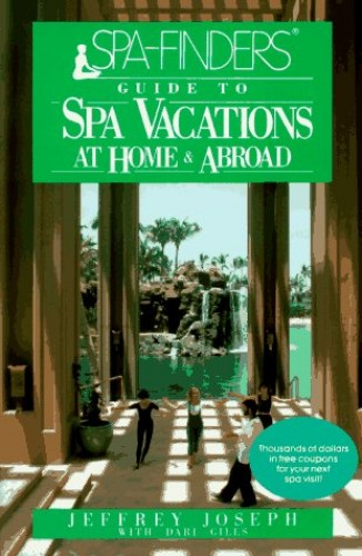 Spa-finders' Guide to Spa Vacations By Jeffrey Joseph