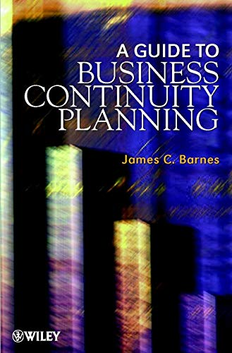 A Guide to Business Continuity Planning By James C. Barnes