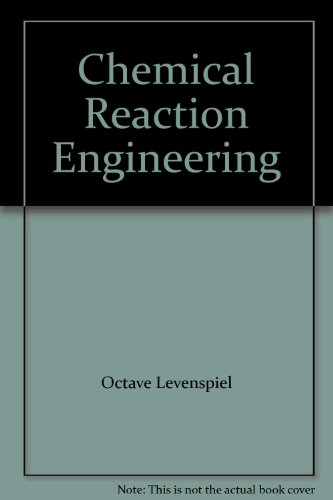 Chemical Reaction Engineering: An Introduction to the Design of Chemical Reactors by Octave Levenspiel