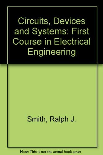 Circuits, Devices and Systems: First Course in Electrical Engineering by Ralph Judson Smith