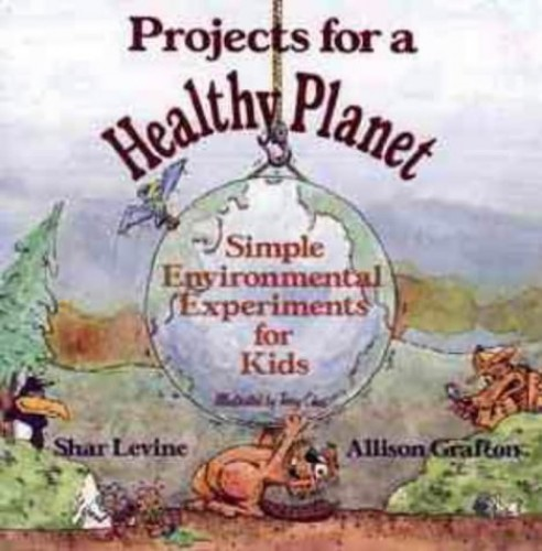 Projects for a Healthy Planet By Shar Levine