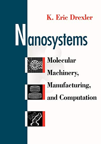 Nanosystems P: Molecular Machinery, Manufacturing and Computation By K. Eric Drexler