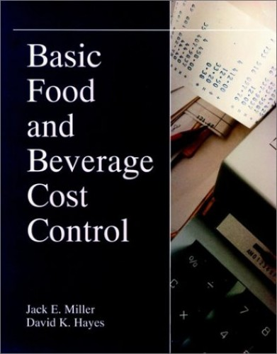 Basic Food and Beverage Cost Control By Jack E. Miller