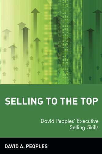 Selling to the Top By David A. Peoples