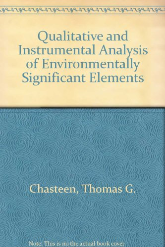 Qualitative and Instrumental Analysis of Environmentally Significant Elements by Thomas Chasteen