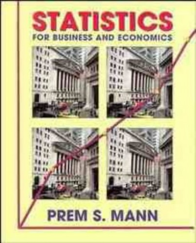 Statistics for Business and Economics By Prem S. Mann