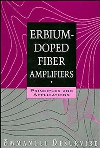 Erbium-Doped Fiber Amplifiers: Principles and Applications (Wiley Series in Telecommunications and Signal Processing) By Emmanuel Desurvire