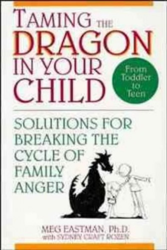 Taming the Dragon in Your Child By Meg Eastman